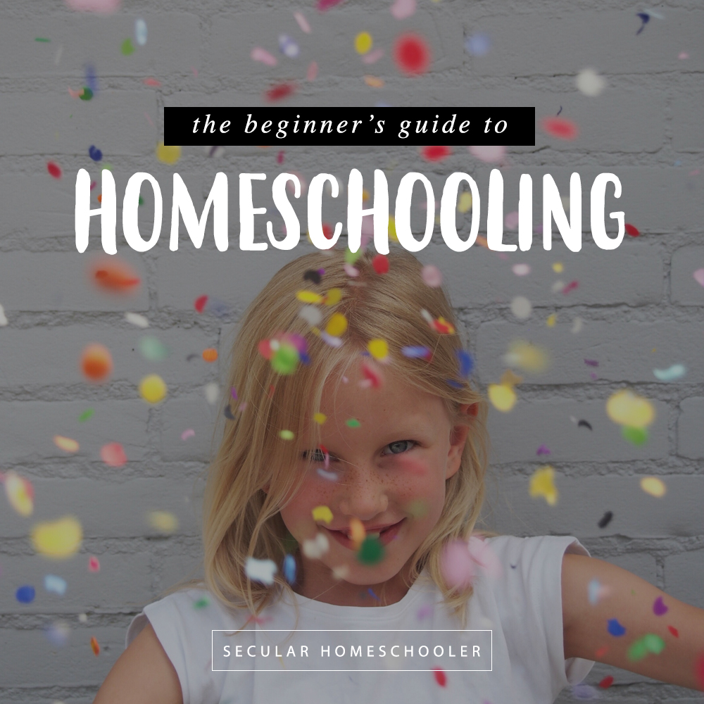 The Beginner's Guide to Secular Homeschooling by Secular Homeschooler