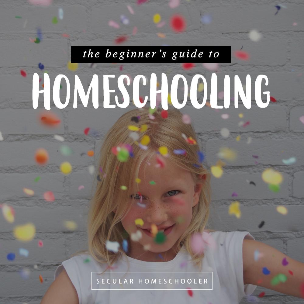 The Beginner's Guide to Secular Homeschooling by Secular Homeschooler
